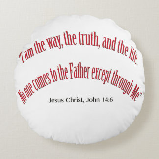 John 14 6 I am the Way, the Truth, and Life 1031 Round Pillow