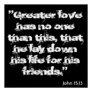"John 15:13, ""Greater love has no one than this,... Poster"