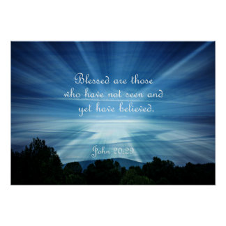 John 20:29 Blessed are those who have not seen Poster