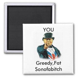 john%20bull, YOU, Greedy,FatSonofabitch 2 Inch Square Magnet