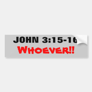 John 3:15-16 Whoever! Bumper Stickers