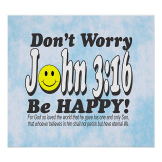 John 3:16 - Don't worry be happy! Poster