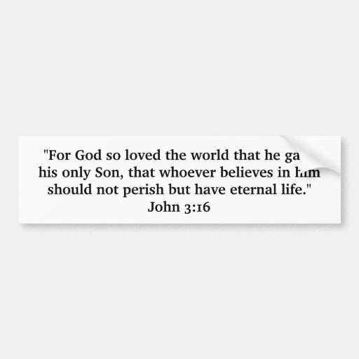 John 3:16...Jesus Christ, our Lord and Savior! Bumper Stickers