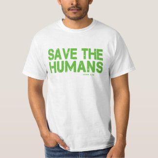 JOHN 3:16, SAVE THE HUMANS T-Shirt