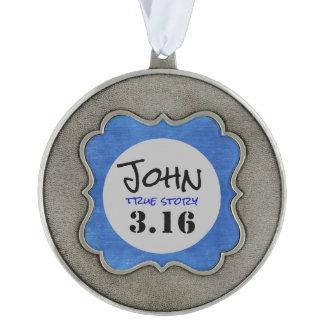 John 3.16 True Story Pewter Ornament