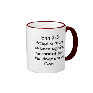 John 3:3 Except a man be born again, he cannot ... Coffee Mugs