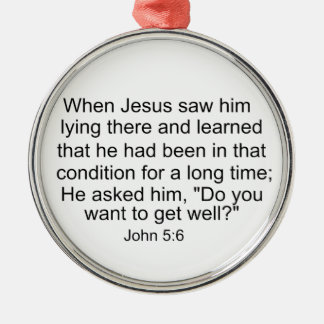 John 5:6 When Jesus saw him lying there... Round Metal Christmas Ornament
