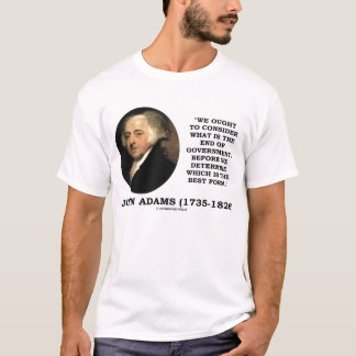 John Adams End Of Government Best Form Quote T-Shirt