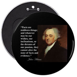"""John Adams """"Facts are stubborn things"""" Quote Pinback Button"""