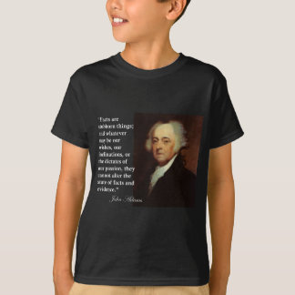 "John Adams ""Facts are stubborn things"" Quote T-Shirt"