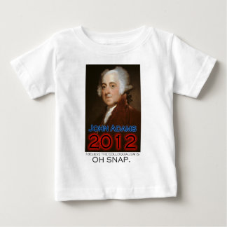 John Adams for President in 2012: Oh Snap Baby T-Shirt