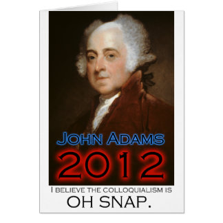 John Adams for President in 2012: Oh Snap Card