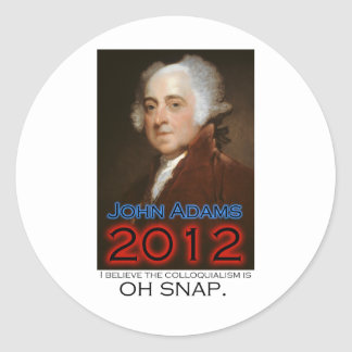 John Adams for President in 2012: Oh Snap Classic Round Sticker