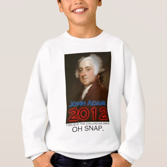 John Adams for President in 2012: Oh Snap Sweatshirt