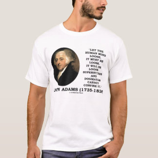 John Adams Human Mind Loose Cannot Confine Quote T-Shirt