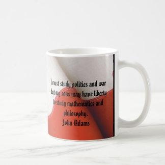 JOHN ADAMS  I must study politics and war that... Coffee Mug