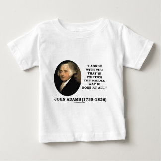 John Adams In Politics Middle Way Is None At All Baby T-Shirt