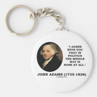 John Adams In Politics Middle Way Is None At All Key Chain