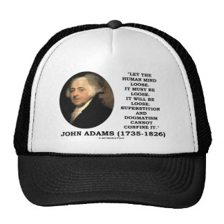 John Adams Let The Human Mind Loose Quote Hat