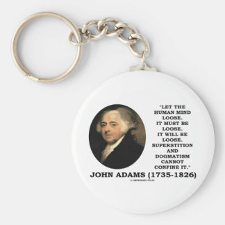 John Adams Let The Human Mind Loose Quote Keychains