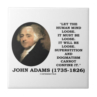 John Adams Let The Human Mind Loose Quote Tile