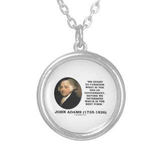 John Adams Ought To Consider What Is End Of Gov't Necklace