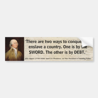 JOHN ADAMS The 2 ways to conquer & enslave Country Car Bumper Sticker