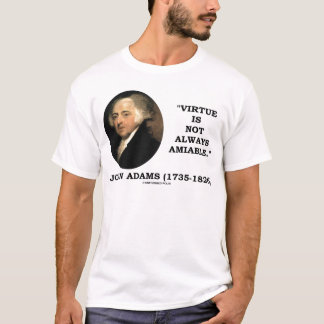 John Adams Virtue Is Not Always Amiable Quote T-Shirt