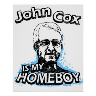 John Cox is my homeboy Poster