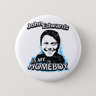John Edwards is my homeboy Pinback Button