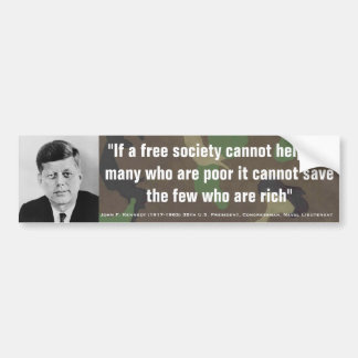 JOHN F. KENNEDY Cant Help Poor Cant Save Rich Car Bumper Sticker