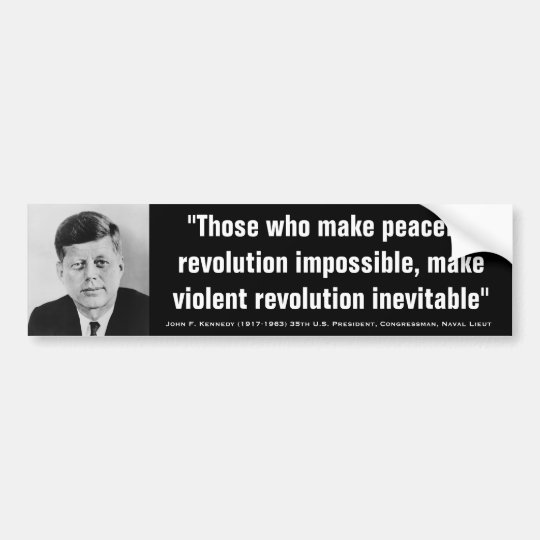 JOHN F. KENNEDY Violent Revolution inevitable Bumper Sticker