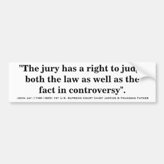 John Jay JURY HAS THE RIGHT TO JUDGE THE LAW Quote Car Bumper Sticker