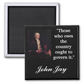 """John Jay Quote """"Those who own the country..."""" Magnet"""