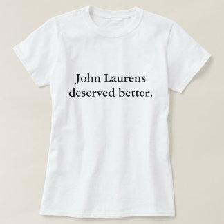 John Laurens Deserved Better T-Shirt