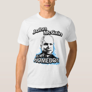 John McCain is my homeboy Tee Shirt