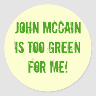 John McCain is too Green for Me! Classic Round Sticker