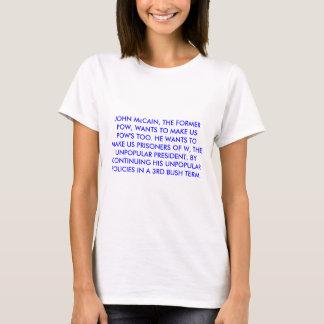 JOHN McCAIN WANTS TO MAKE US POW'S TOO. T-Shirt