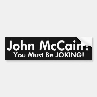 John McCain?  You Must Be Joking! Bumper Sticker