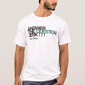 John McEnroe : Answer The Question, Jerk !!! T-Shirt