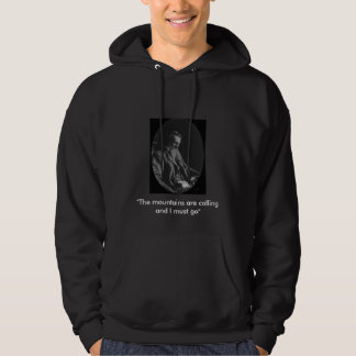 """John Muir, """"The mountains are calling and I mus... Hooded Sweatshirt"""