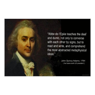 John Quincy Adams' quote of Abbe L'Epee's works Poster