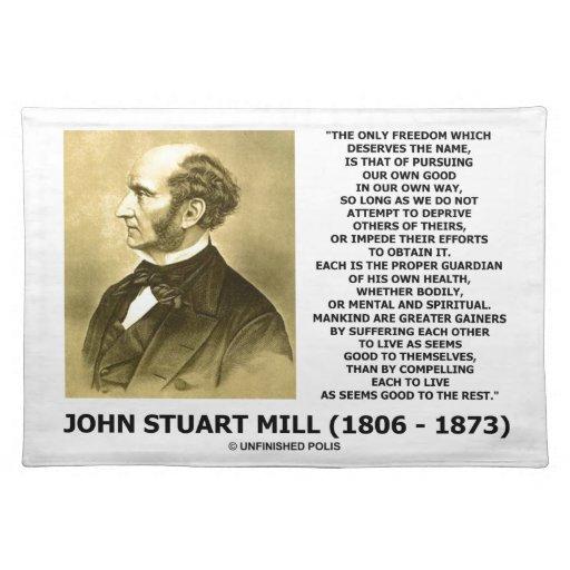 John Stuart Mill Freedom Pursuing Own Good Own Way  : johnstuartmillfreedompursuingowngoodownwayplacemat r79a6c75c0d86402a9f945ca9f7d536a32cfku8byvr512 from www.zazzle.com size 512 x 512 jpeg 53kB