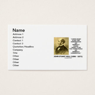 John Stuart Mill Stupid People Conservative Quote Business Card