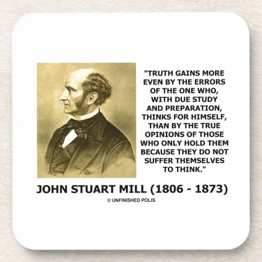 John Stuart Mill Truth Gains More Think Quote Drink Coaster