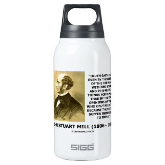 John Stuart Mill Truth Gains More Think Quote Insulated Water Bottle