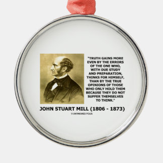 John Stuart Mill Truth Gains More Think Quote Christmas Ornament