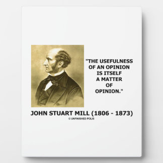 John Stuart Mill Usefulness Of An Opinion Quote Plaque