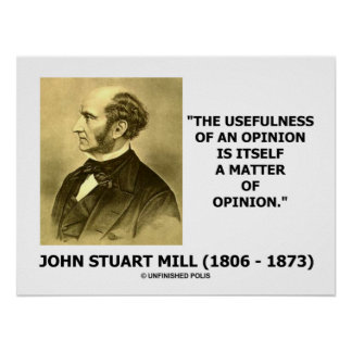 John Stuart Mill Usefulness Of An Opinion Quote Poster