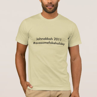 Johnakkah 2011: #awesomefakeholiday T-Shirt